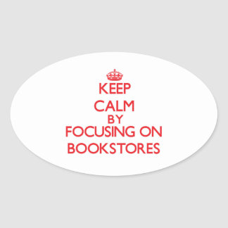 Keep Calm by focusing on Bookstores Oval Sticker