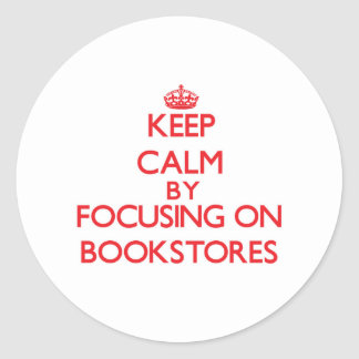 Keep Calm by focusing on Bookstores Stickers