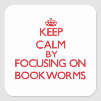 Keep Calm by focusing on Bookworms Square Sticker
