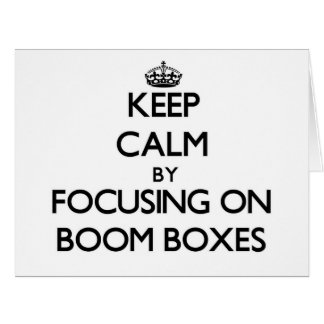 Keep Calm by focusing on Boom Boxes Card