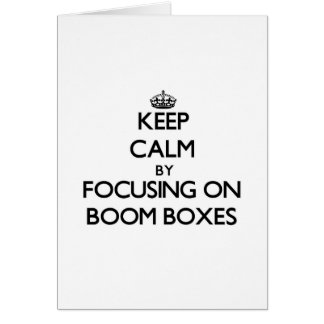 Keep Calm by focusing on Boom Boxes Cards