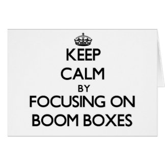 Keep Calm by focusing on Boom Boxes Greeting Cards