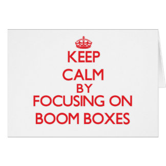Keep Calm by focusing on Boom Boxes Greeting Card