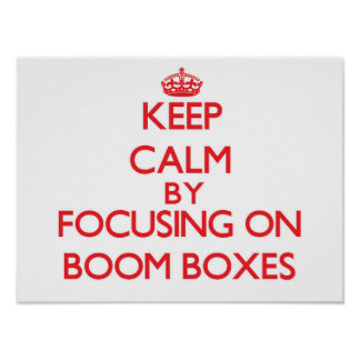 Keep Calm by focusing on Boom Boxes Posters