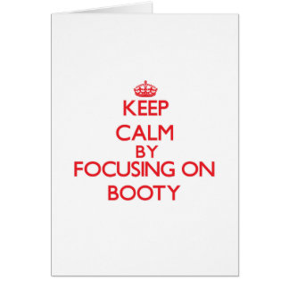 Keep Calm by focusing on Booty Greeting Card
