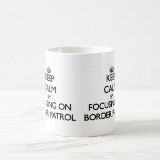 Keep Calm by focusing on Border Patrol Coffee Mugs
