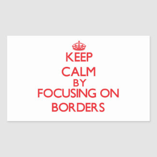 Keep Calm by focusing on Borders Rectangle Stickers