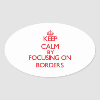 Keep Calm by focusing on Borders Oval Stickers