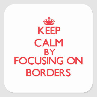 Keep Calm by focusing on Borders Square Sticker