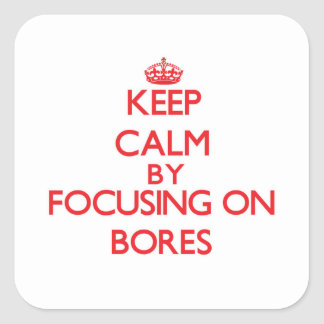 Keep Calm by focusing on Bores Square Sticker