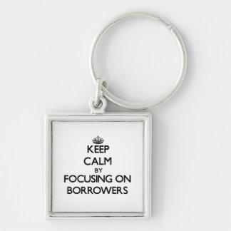 Keep Calm by focusing on Borrowers Keychains