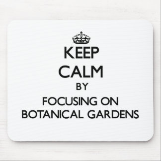 Keep Calm by focusing on Botanical Gardens Mouse Pads