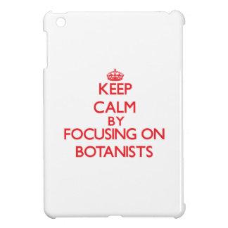 Keep Calm by focusing on Botanists iPad Mini Cover