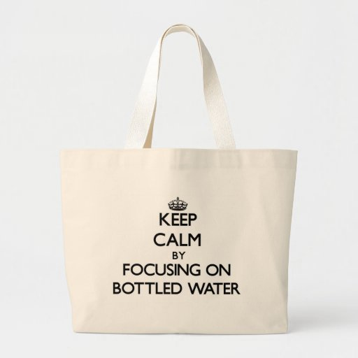Keep Calm by focusing on Bottled Water Tote Bags