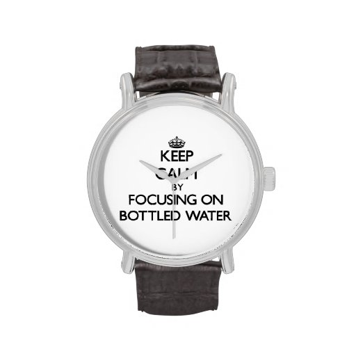 Keep Calm by focusing on Bottled Water Wrist Watches