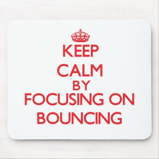 Keep Calm by focusing on Bouncing Mousepad