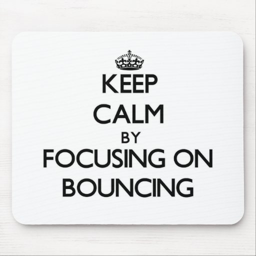 Keep Calm by focusing on Bouncing Mouse Pads
