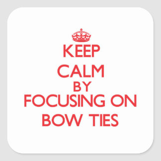Keep Calm by focusing on Bow Ties Stickers
