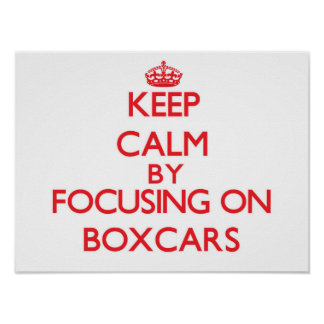 Keep Calm by focusing on Boxcars Posters