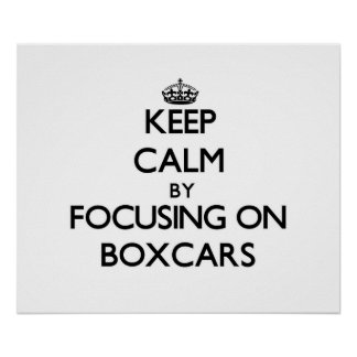 Keep Calm by focusing on Boxcars Print
