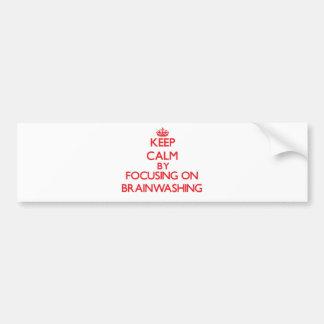 Keep Calm by focusing on Brainwashing Bumper Sticker
