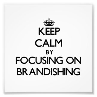 Keep Calm by focusing on Brandishing Art Photo