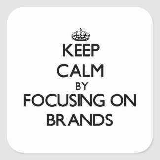 Keep Calm by focusing on Brands Square Sticker