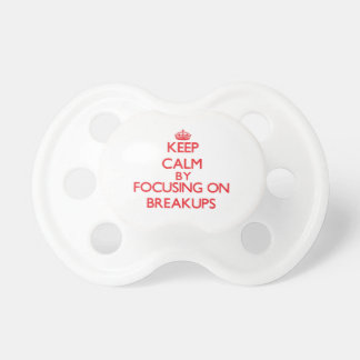 Keep Calm by focusing on Breakups Pacifiers