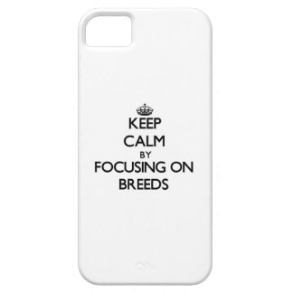 Keep Calm by focusing on Breeds iPhone 5/5S Cases