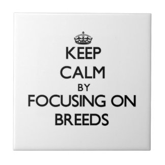 Keep Calm by focusing on Breeds Tile