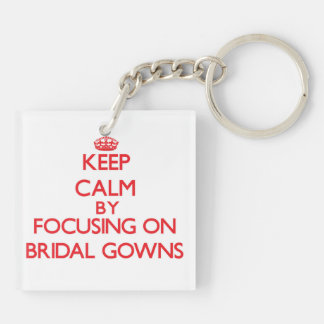 Keep Calm by focusing on Bridal Gowns Double-Sided Square Acrylic Key Ring