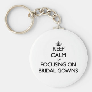 Keep Calm by focusing on Bridal Gowns Key Chain