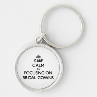 Keep Calm by focusing on Bridal Gowns Keychain