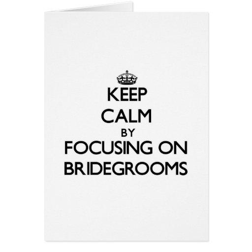 Keep Calm by focusing on Bridegrooms Greeting Card