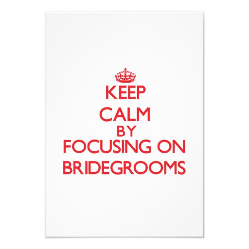 Keep Calm by focusing on Bridegrooms Personalized Invite