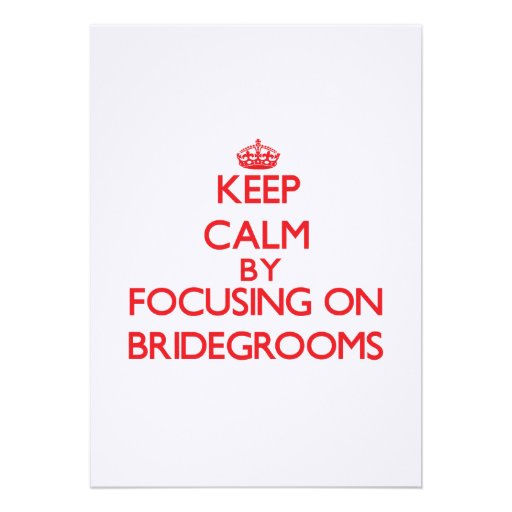 Keep Calm by focusing on Bridegrooms Invite
