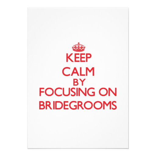 Keep Calm by focusing on Bridegrooms Cards