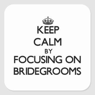 Keep Calm by focusing on Bridegrooms Square Stickers