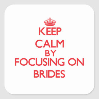 Keep Calm by focusing on Brides Stickers