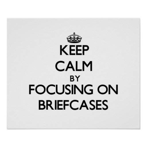 Keep Calm by focusing on Briefcases Print