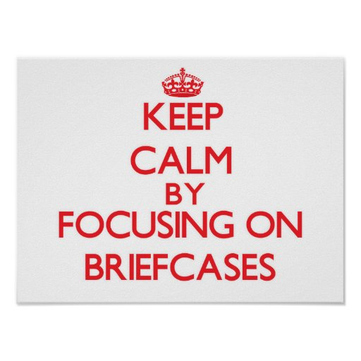 Keep Calm by focusing on Briefcases Posters