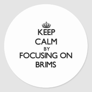 Keep Calm by focusing on Brims Stickers
