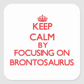 Keep Calm by focusing on Brontosaurus Square Sticker