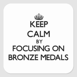 Keep Calm by focusing on Bronze Medals Square Sticker