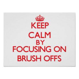 Keep Calm by focusing on Brush-Offs Poster