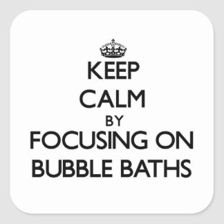 Keep Calm by focusing on Bubble Baths Square Sticker
