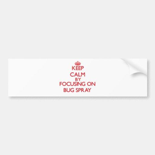 Keep Calm by focusing on Bug Spray Bumper Sticker