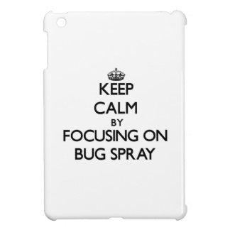 Keep Calm by focusing on Bug Spray Case For The iPad Mini