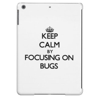 Keep Calm by focusing on Bugs Cover For iPad Air
