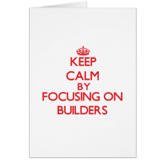 Keep Calm by focusing on Builders Greeting Cards